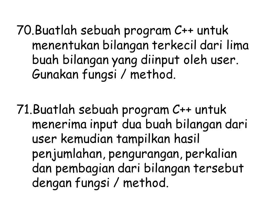 Buatlah sebuah program C++ untuk menentukan bilangan terkecil dari lima buah bilangan yang diinput oleh user. Gunakan fungsi / method.