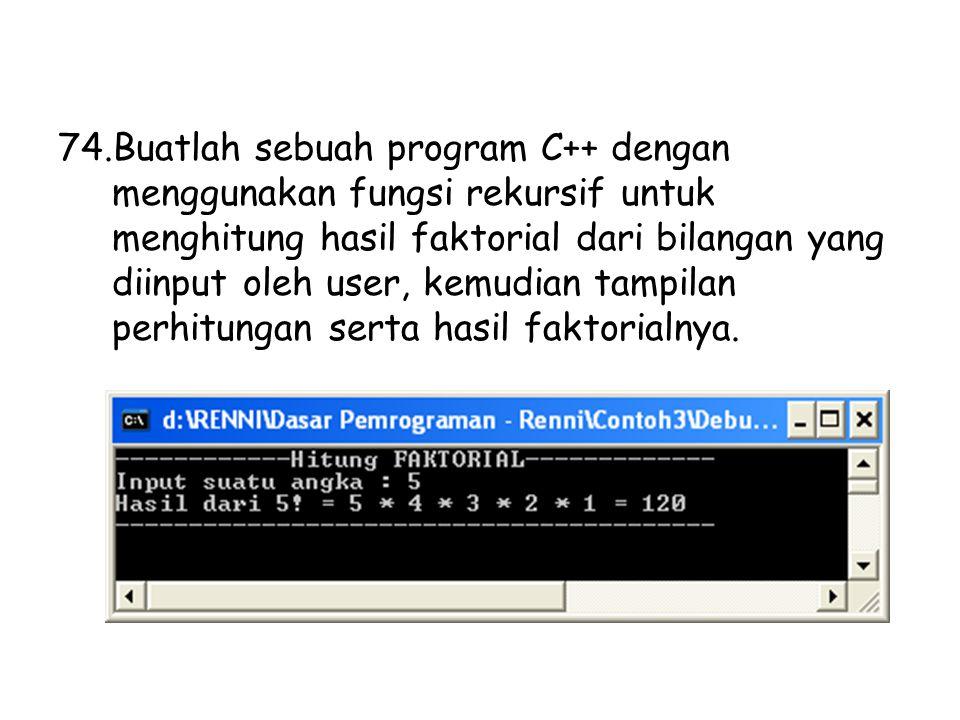 Buatlah sebuah program C++ dengan menggunakan fungsi rekursif untuk menghitung hasil faktorial dari bilangan yang diinput oleh user, kemudian tampilan perhitungan serta hasil faktorialnya.