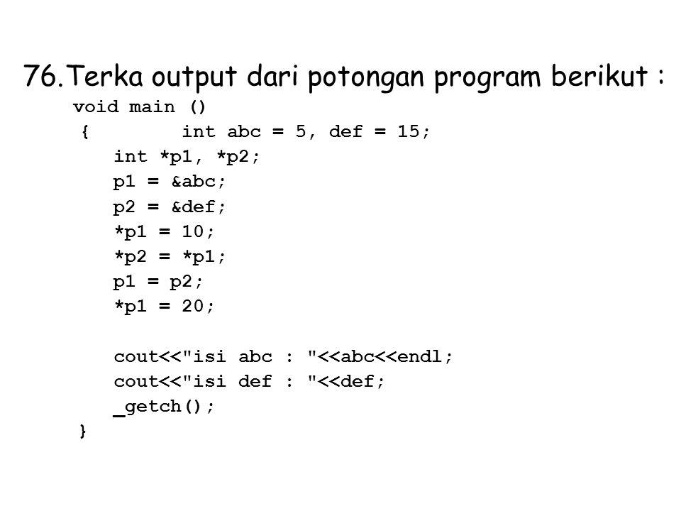 Terka output dari potongan program berikut :