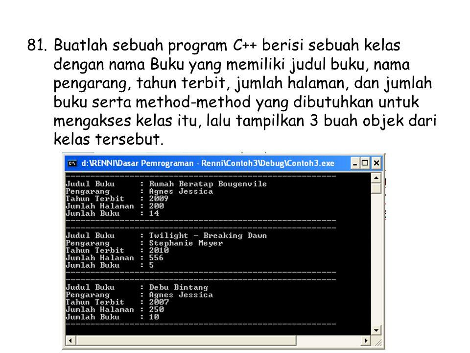 Buatlah sebuah program C++ berisi sebuah kelas dengan nama Buku yang memiliki judul buku, nama pengarang, tahun terbit, jumlah halaman, dan jumlah buku serta method-method yang dibutuhkan untuk mengakses kelas itu, lalu tampilkan 3 buah objek dari kelas tersebut.