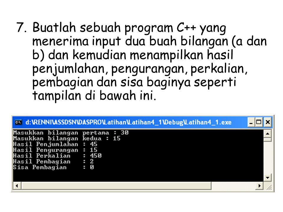 Buatlah sebuah program C++ yang menerima input dua buah bilangan (a dan b) dan kemudian menampilkan hasil penjumlahan, pengurangan, perkalian, pembagian dan sisa baginya seperti tampilan di bawah ini.