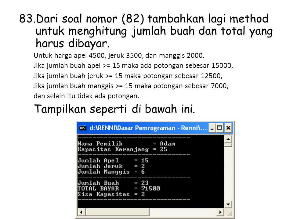 Dari soal nomor (82) tambahkan lagi method untuk menghitung jumlah buah dan total yang harus dibayar.