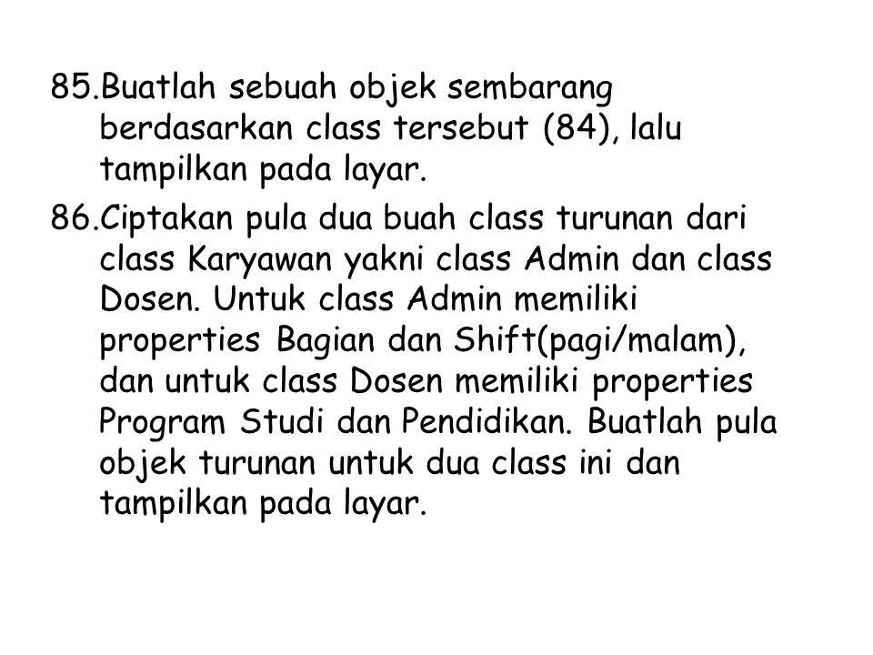 Buatlah sebuah objek sembarang berdasarkan class tersebut (84), lalu tampilkan pada layar.
