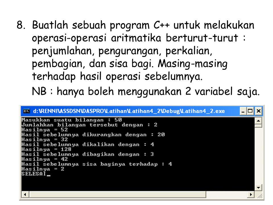 Buatlah sebuah program C++ untuk melakukan operasi-operasi aritmatika berturut-turut : penjumlahan, pengurangan, perkalian, pembagian, dan sisa bagi. Masing-masing terhadap hasil operasi sebelumnya.