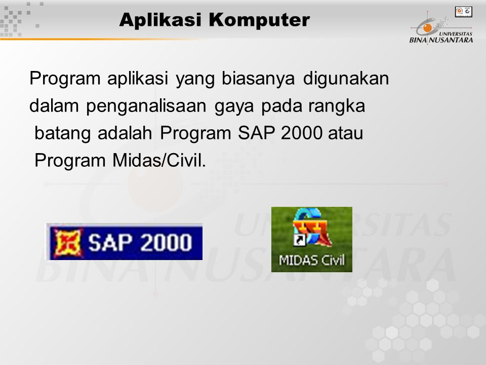 Aplikasi Komputer Program aplikasi yang biasanya digunakan. dalam penganalisaan gaya pada rangka. batang adalah Program SAP 2000 atau.