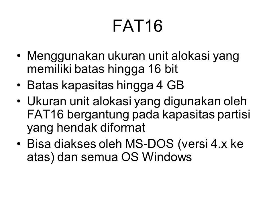 FAT16 Menggunakan ukuran unit alokasi yang memiliki batas hingga 16 bit. Batas kapasitas hingga 4 GB.