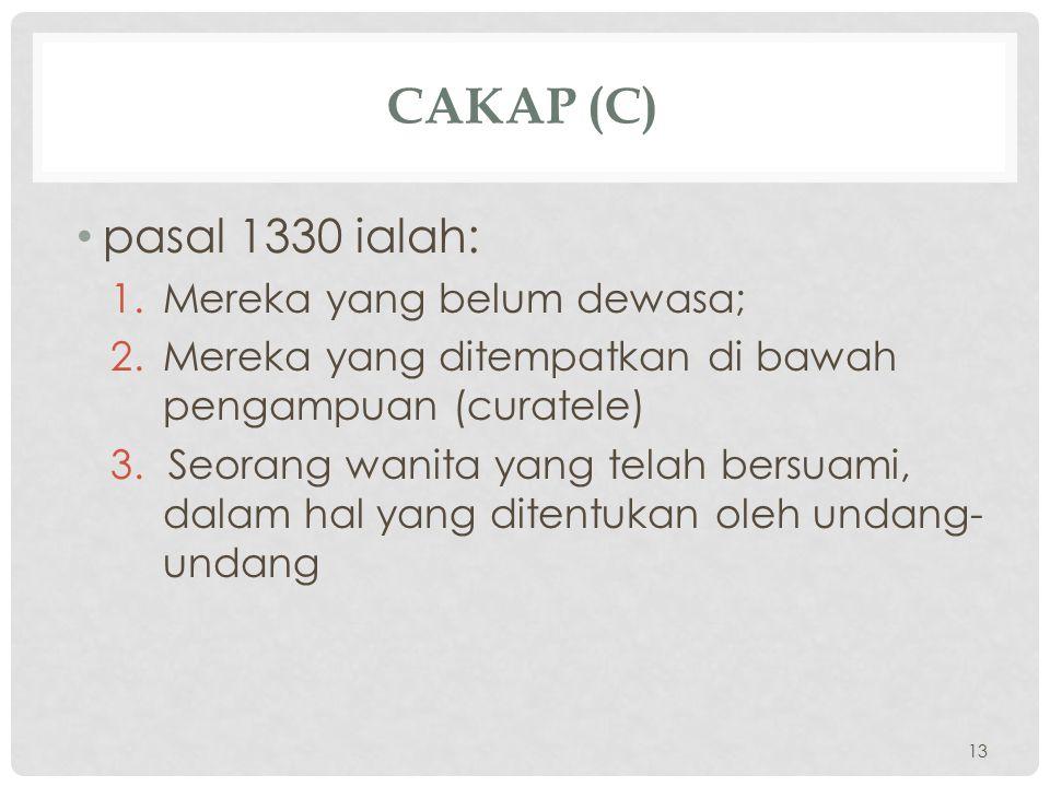 Cakap (C) pasal 1330 ialah: Mereka yang belum dewasa;