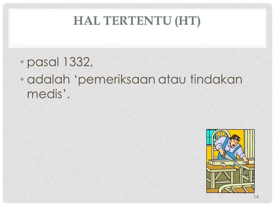 Hal tertentu (HT) pasal 1332, adalah 'pemeriksaan atau tindakan medis'.