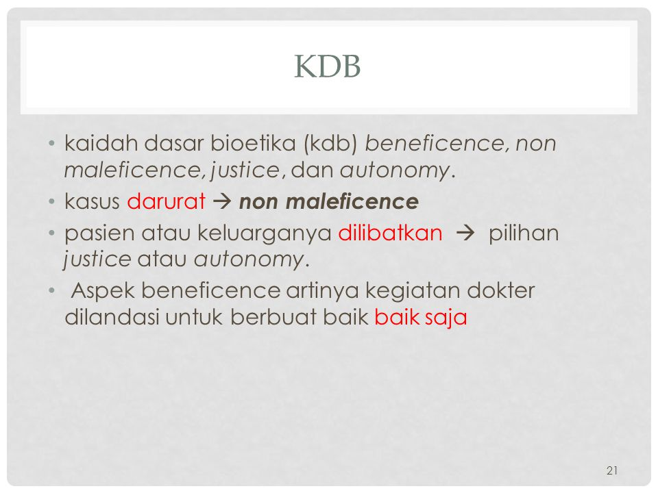 KDB kaidah dasar bioetika (kdb) beneficence, non maleficence, justice, dan autonomy. kasus darurat  non maleficence.