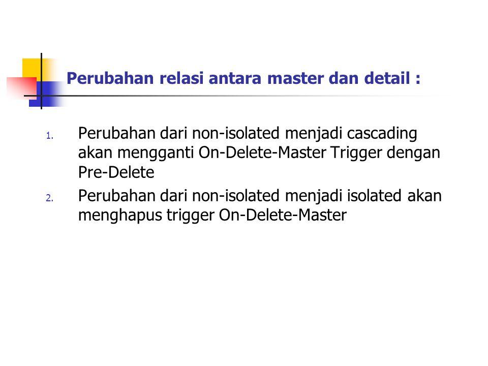 Perubahan relasi antara master dan detail :