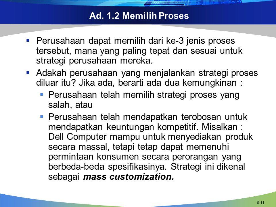 Ad. 1.2 Memilih Proses Perusahaan dapat memilih dari ke-3 jenis proses tersebut, mana yang paling tepat dan sesuai untuk strategi perusahaan mereka.