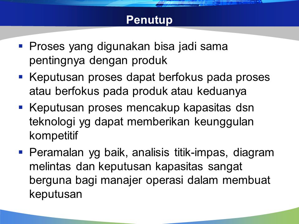 Penutup Proses yang digunakan bisa jadi sama pentingnya dengan produk.