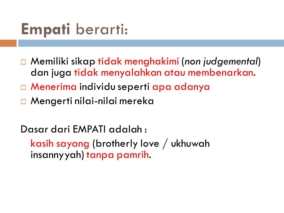 Empati berarti: Memiliki sikap tidak menghakimi (non judgemental) dan juga tidak menyalahkan atau membenarkan.