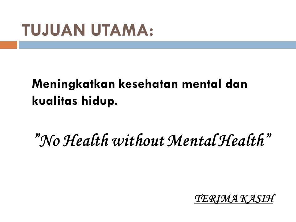 TUJUAN UTAMA: Meningkatkan kesehatan mental dan kualitas hidup.
