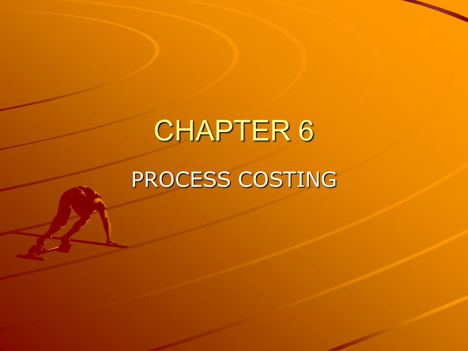 CHAPTER 6 PROCESS COSTING