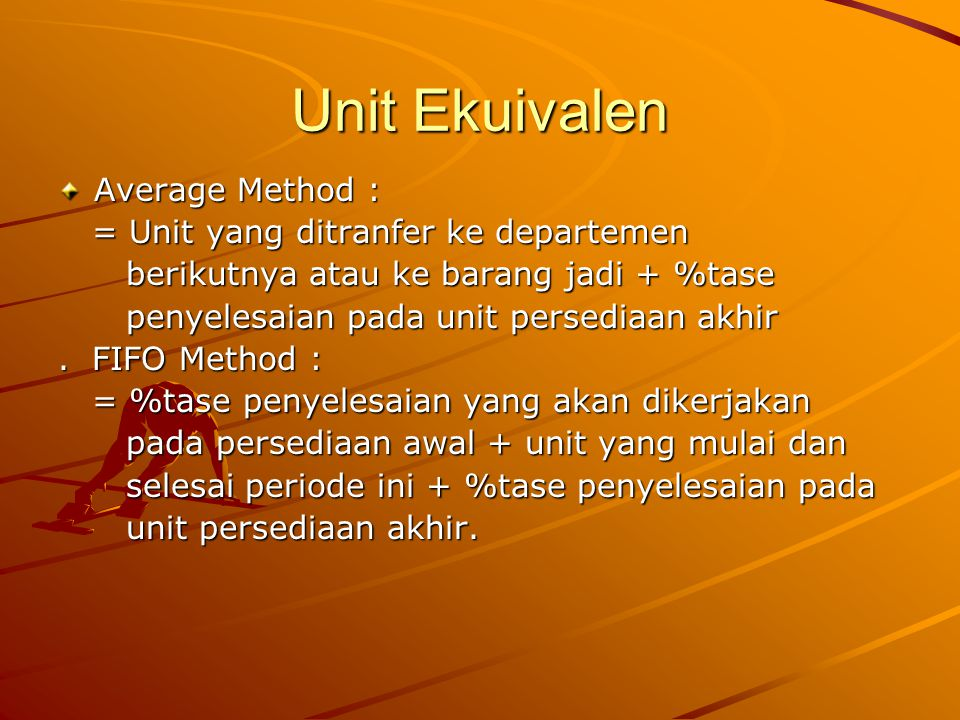 Unit Ekuivalen Average Method : = Unit yang ditranfer ke departemen