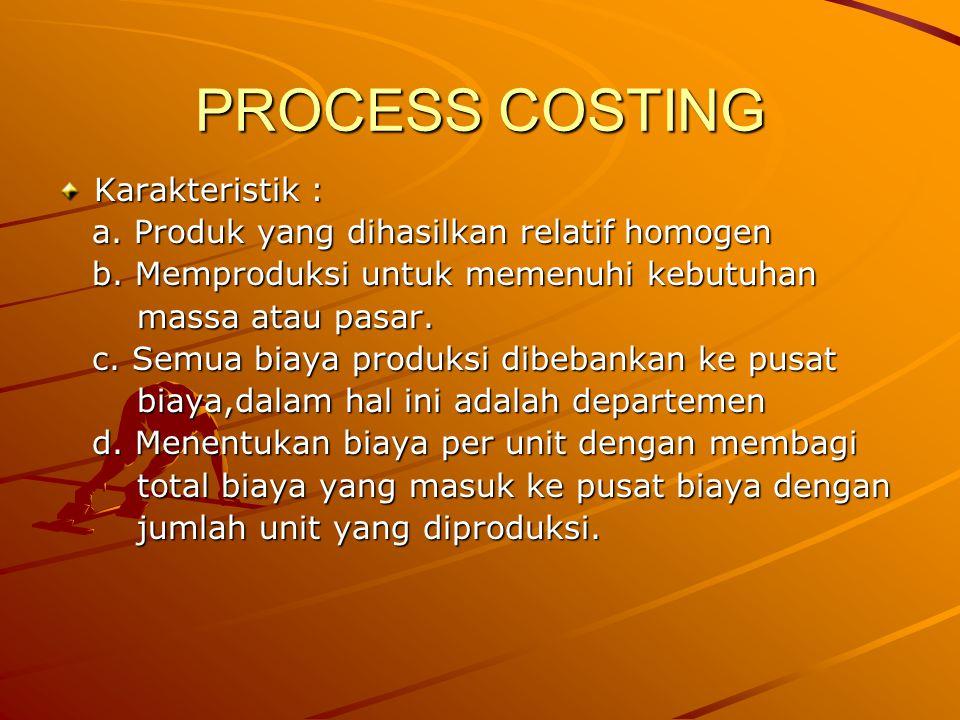 PROCESS COSTING Karakteristik :