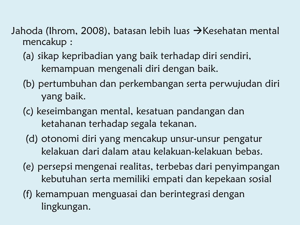 Jahoda (Ihrom, 2008), batasan lebih luas Kesehatan mental mencakup :