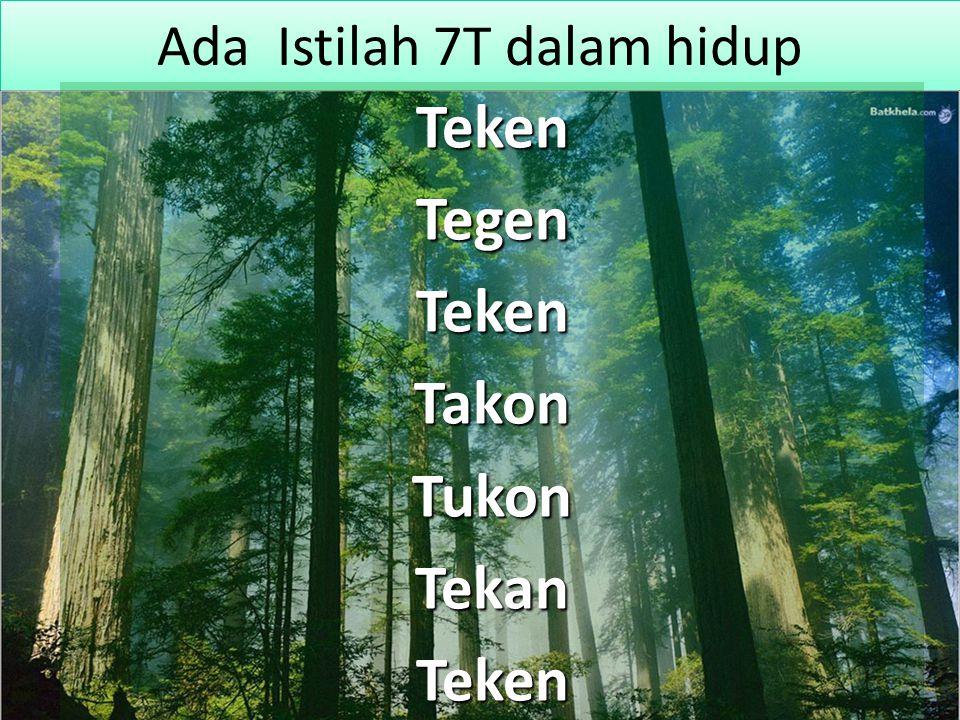 Ada Istilah 7T dalam hidup