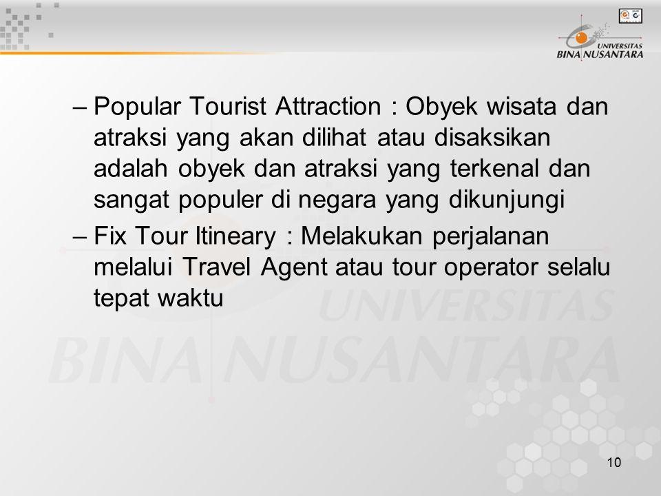 Popular Tourist Attraction : Obyek wisata dan atraksi yang akan dilihat atau disaksikan adalah obyek dan atraksi yang terkenal dan sangat populer di negara yang dikunjungi