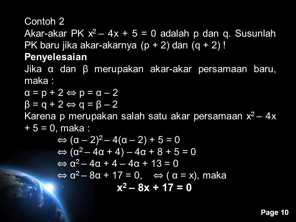 Contoh 2 Akar-akar PK x2 – 4x + 5 = 0 adalah p dan q. Susunlah PK baru jika akar-akarnya (p + 2) dan (q + 2) !