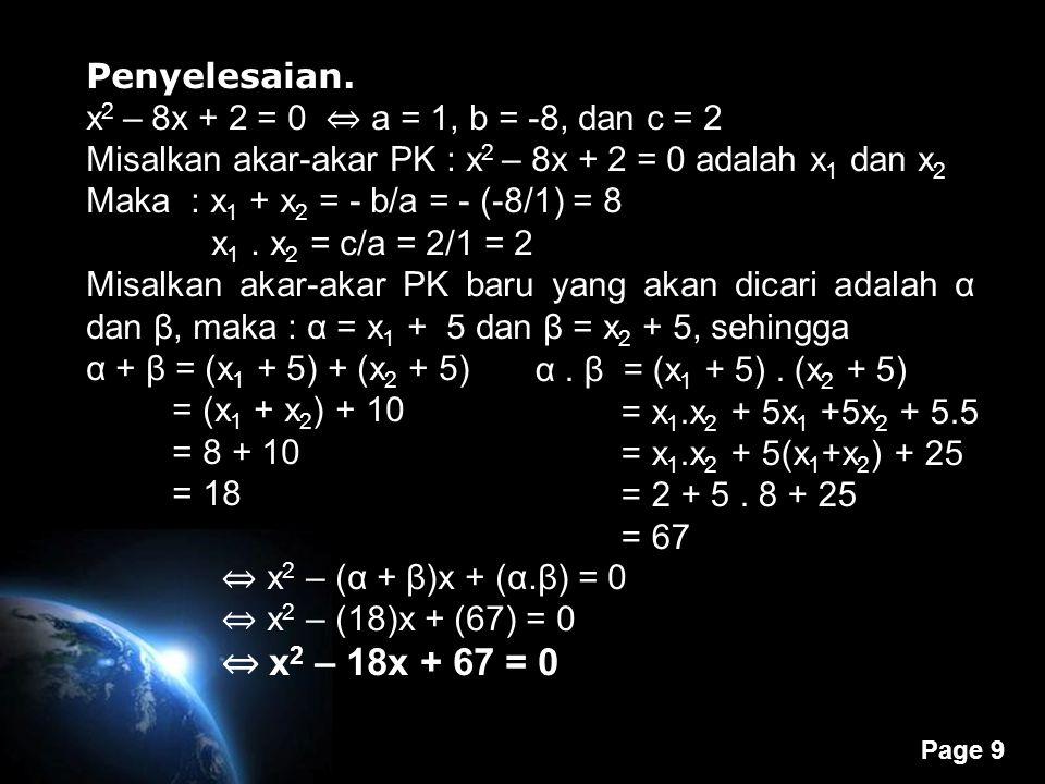 Penyelesaian. x2 – 8x + 2 = 0 ⇔ a = 1, b = -8, dan c = 2. Misalkan akar-akar PK : x2 – 8x + 2 = 0 adalah x1 dan x2.