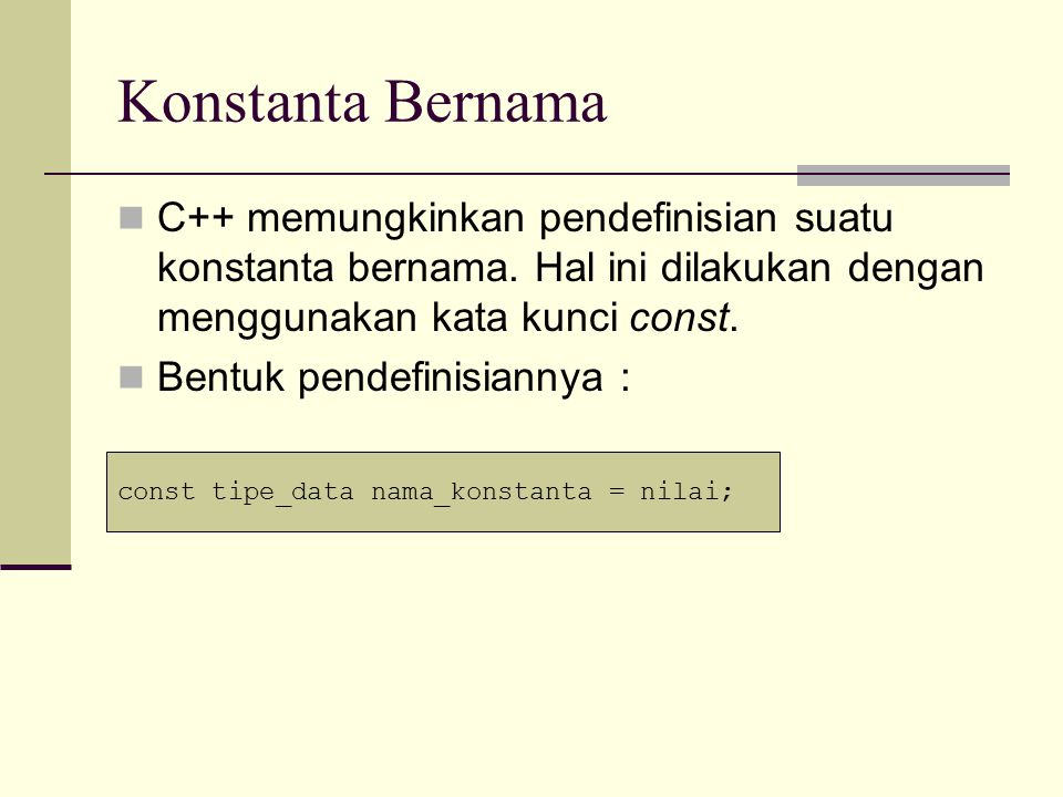 Konstanta Bernama C++ memungkinkan pendefinisian suatu konstanta bernama. Hal ini dilakukan dengan menggunakan kata kunci const.