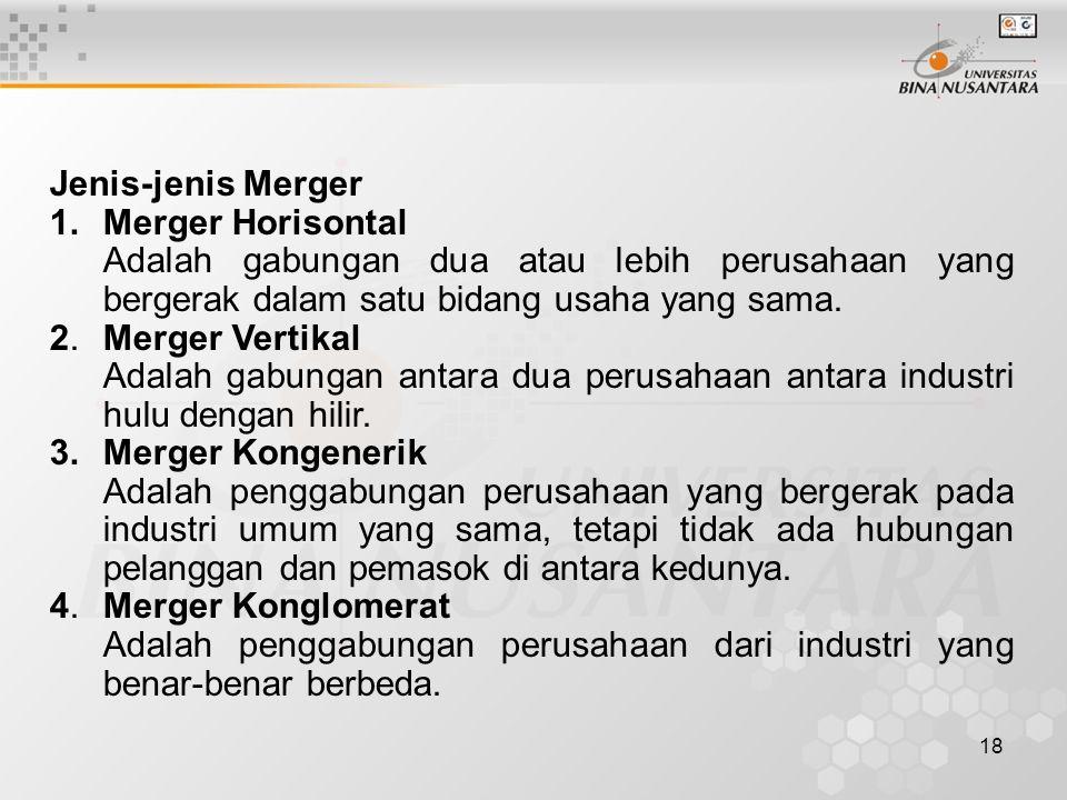 Jenis-jenis Merger Merger Horisontal. Adalah gabungan dua atau lebih perusahaan yang bergerak dalam satu bidang usaha yang sama.