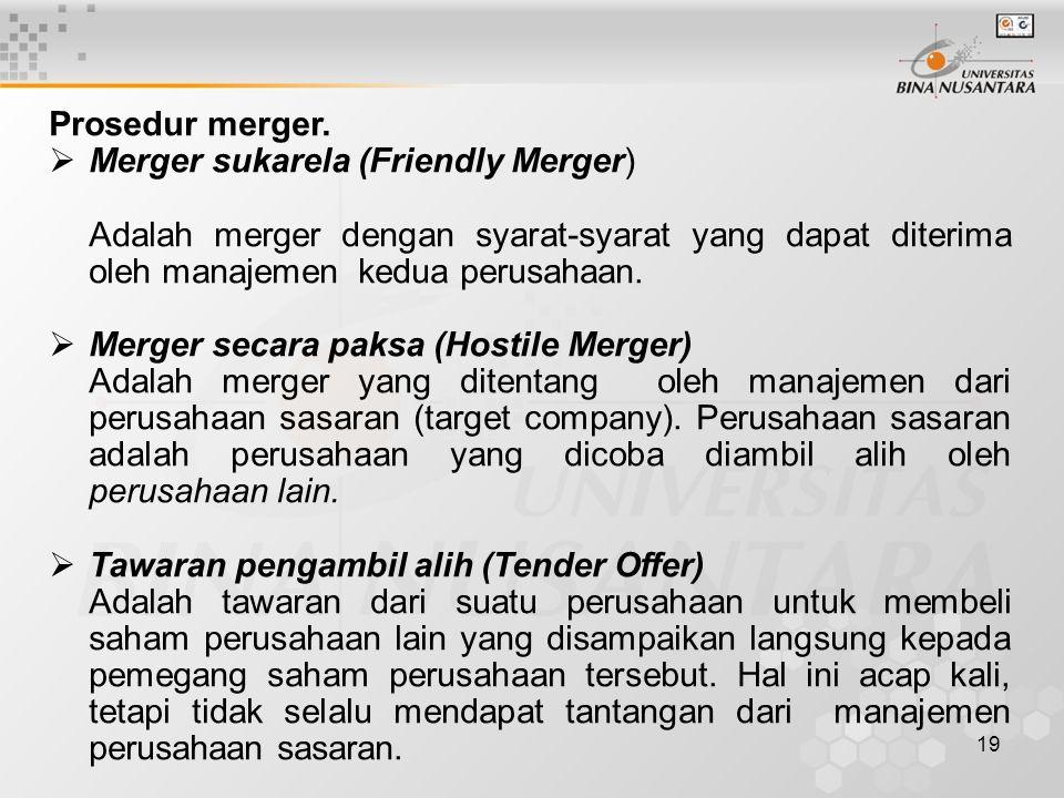 Prosedur merger. Merger sukarela (Friendly Merger) Adalah merger dengan syarat-syarat yang dapat diterima oleh manajemen kedua perusahaan.