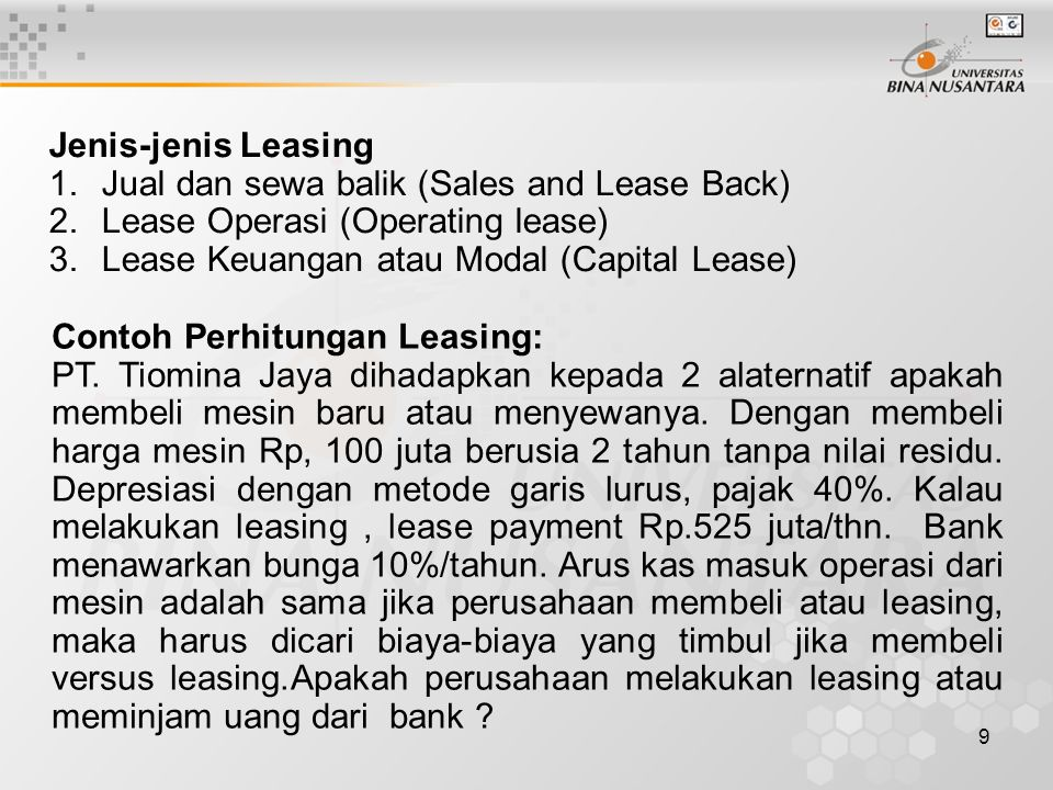 Jenis-jenis Leasing Jual dan sewa balik (Sales and Lease Back) Lease Operasi (Operating lease) Lease Keuangan atau Modal (Capital Lease)