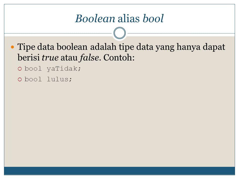 Boolean alias bool Tipe data boolean adalah tipe data yang hanya dapat berisi true atau false. Contoh: