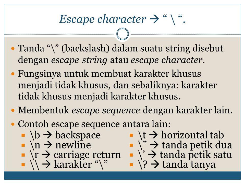 Escape character  \ . \b  backspace \t  horizontal tab