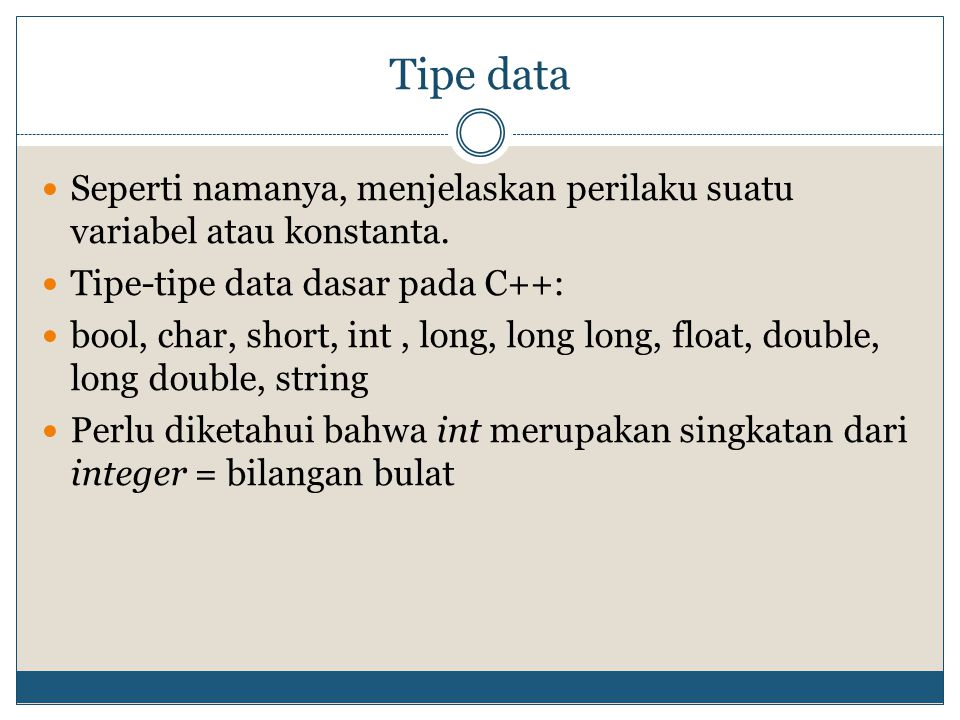 Tipe data Seperti namanya, menjelaskan perilaku suatu variabel atau konstanta. Tipe-tipe data dasar pada C++: