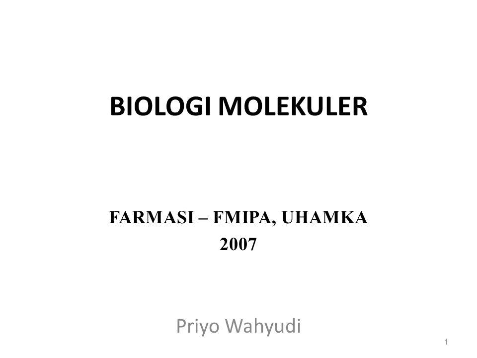 BIOLOGI MOLEKULER FARMASI – FMIPA, UHAMKA 2007 Priyo Wahyudi