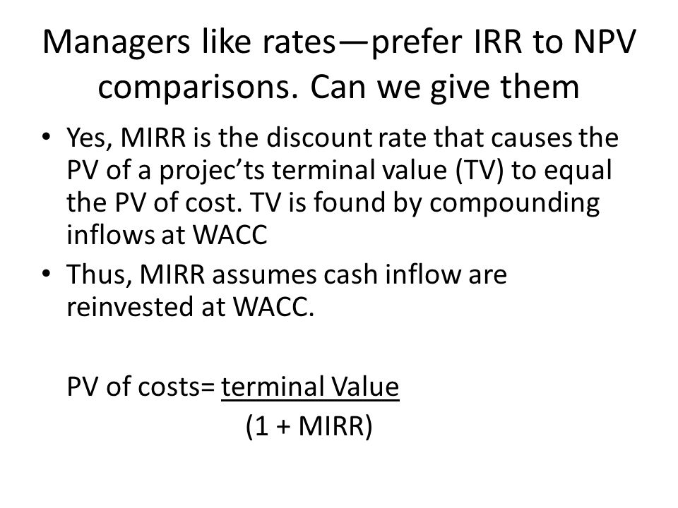 Managers like rates—prefer IRR to NPV comparisons. Can we give them