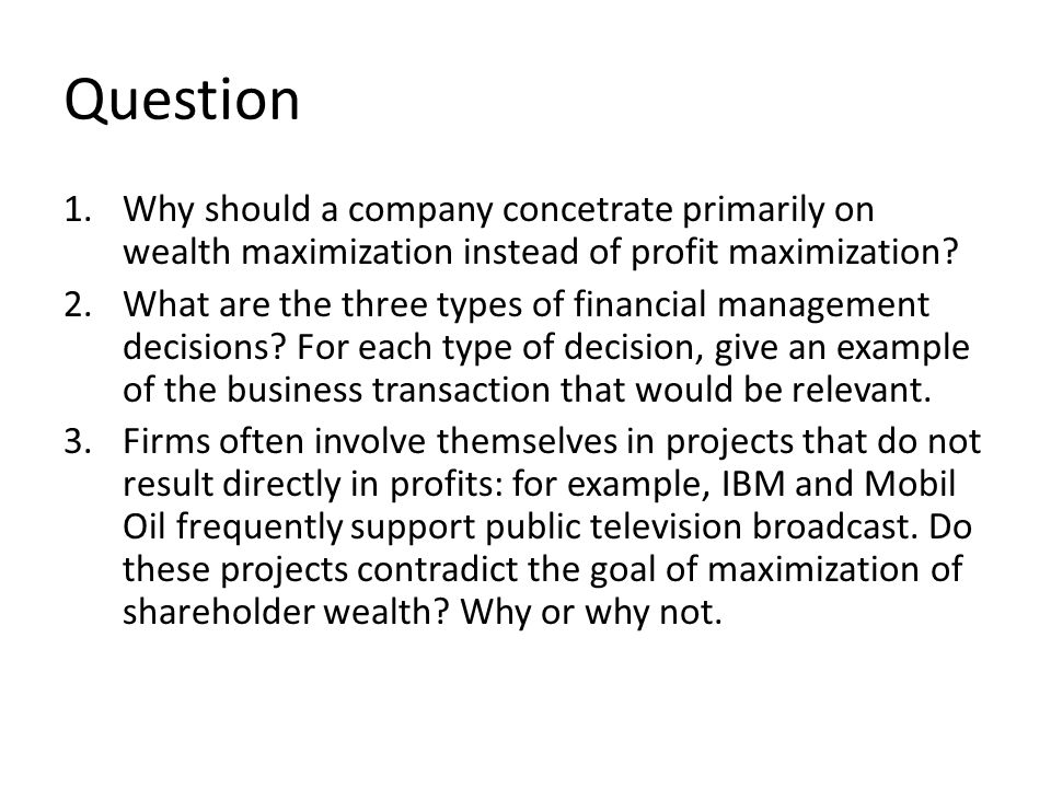 Question Why should a company concetrate primarily on wealth maximization instead of profit maximization