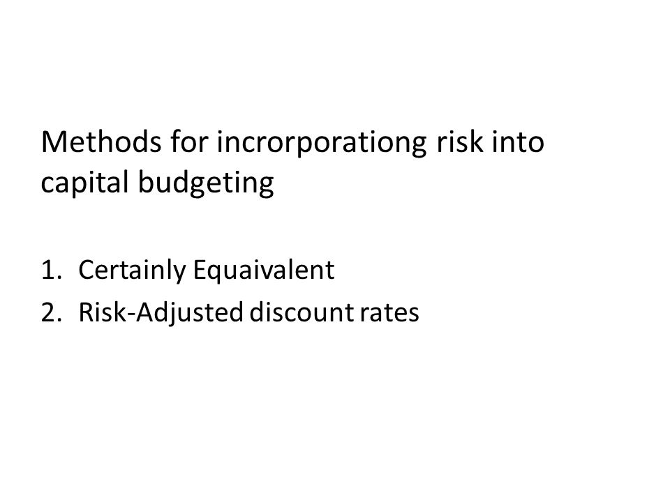 Methods for incrorporationg risk into capital budgeting