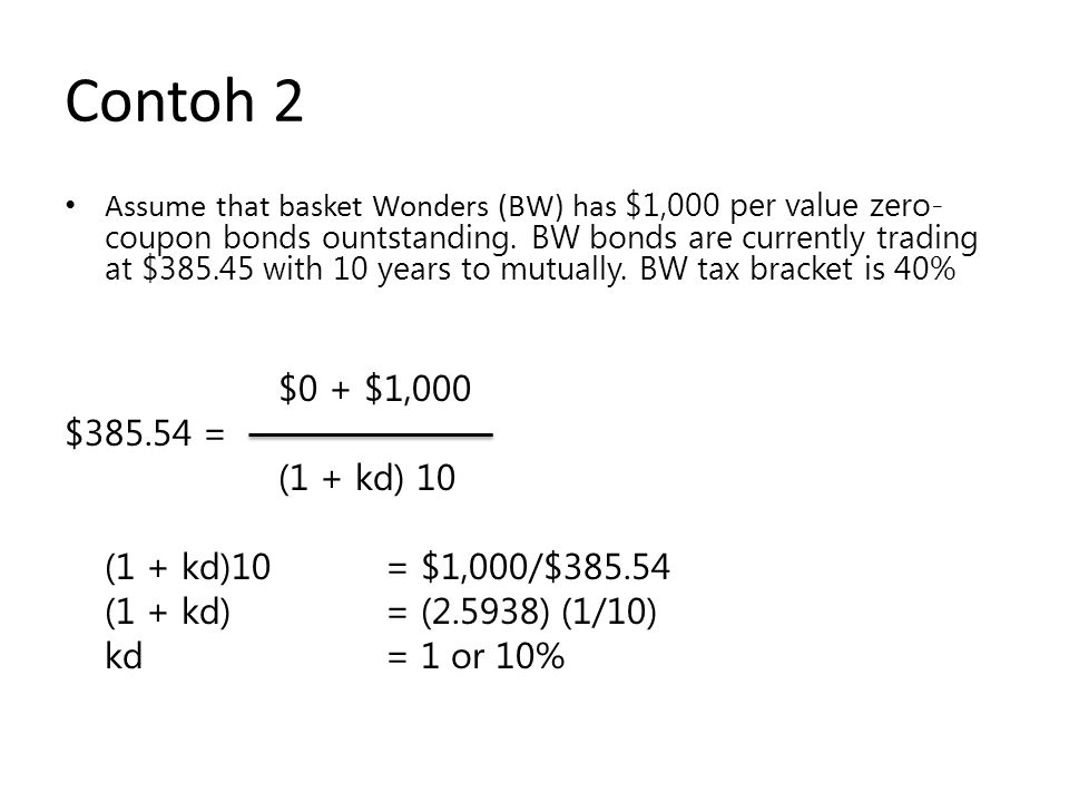 Contoh 2 $0 + $1,000 $385.54 = (1 + kd) 10 (1 + kd)10 = $1,000/$385.54