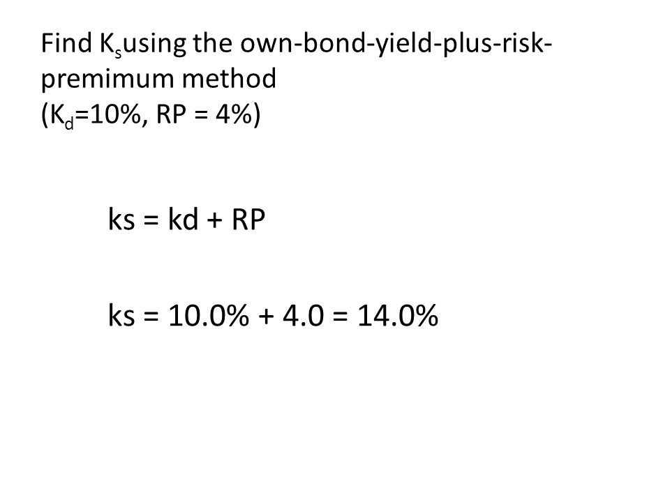 Find Ksusing the own-bond-yield-plus-risk-premimum method (Kd=10%, RP = 4%)