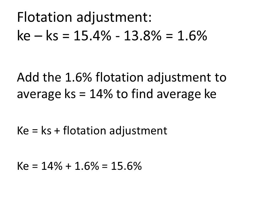 Flotation adjustment: ke – ks = 15.4% - 13.8% = 1.6%