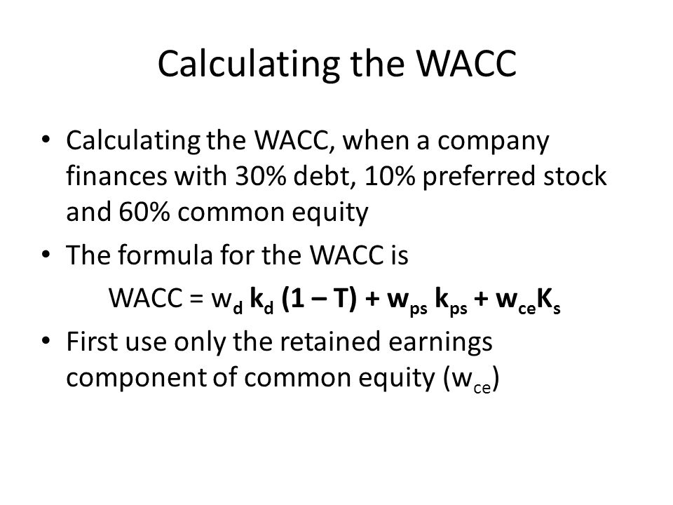 Calculating the WACC Calculating the WACC, when a company finances with 30% debt, 10% preferred stock and 60% common equity.