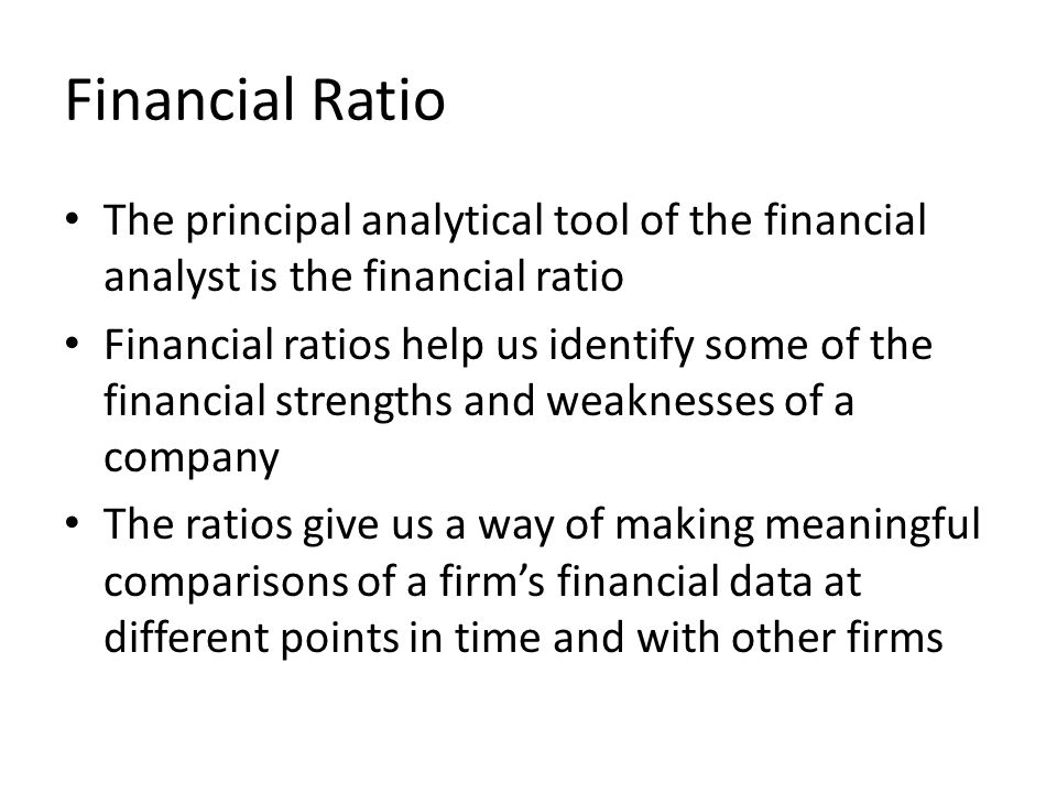 Financial Ratio The principal analytical tool of the financial analyst is the financial ratio.