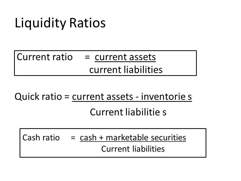 Liquidity Ratios Current ratio = current assets current liabilities
