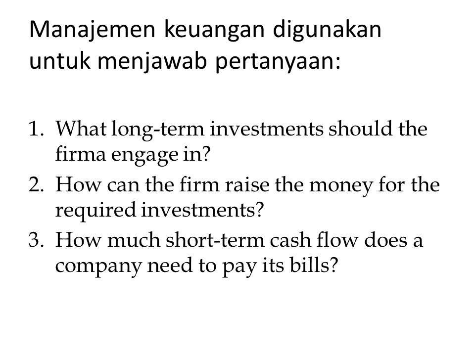 Manajemen keuangan digunakan untuk menjawab pertanyaan: