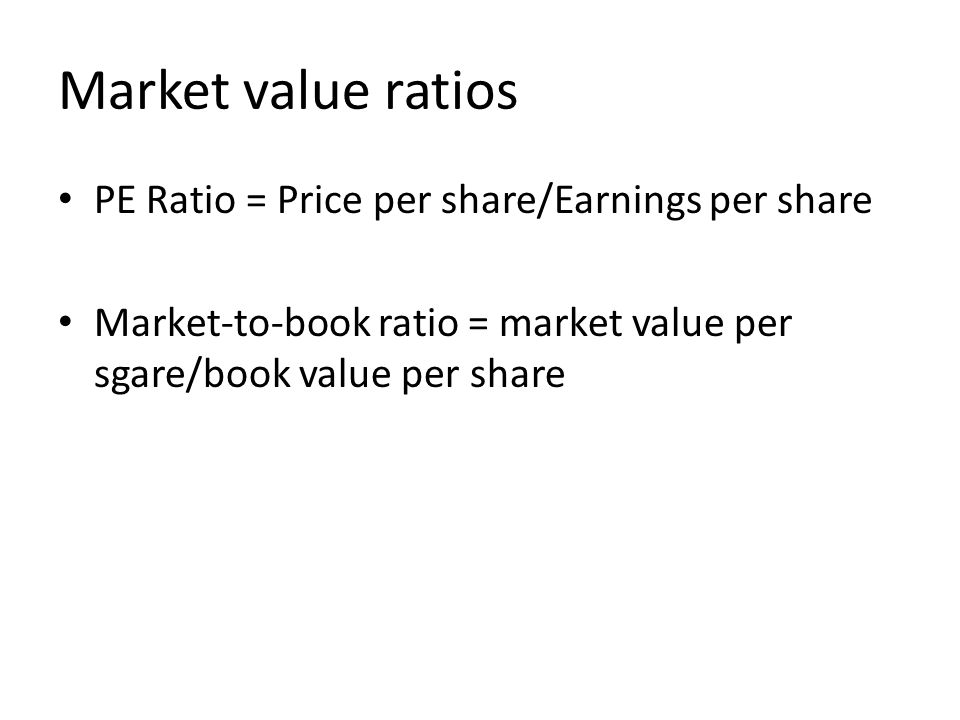 Market value ratios PE Ratio = Price per share/Earnings per share