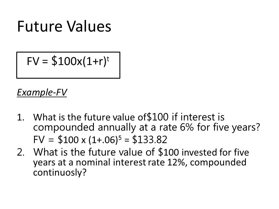 Future Values FV = $100x(1+r)t Example-FV