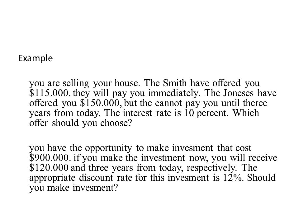 Example you are selling your house. The Smith have offered you $115