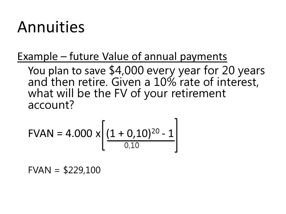 Annuities FVAN = $229,100 Example – future Value of annual payments