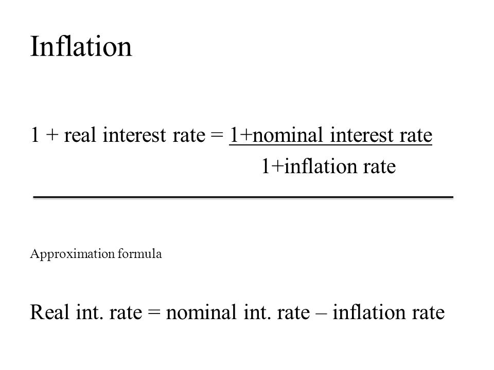 Inflation 1 + real interest rate = 1+nominal interest rate