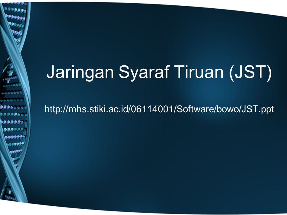 Jaringan Syaraf Tiruan (JST) http://mhs. stiki. ac